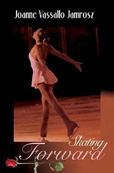 Skating Forward by [Jamrosz, Joanne Vassallo ]