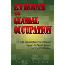 En Route To Global Occupation - A High Ranking Government Liaison Exposes the Secret Agenda for World Unification (English Edition)