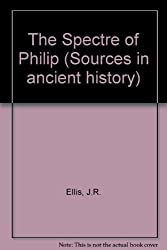 The Spectre of Philip (Sources in ancient history)