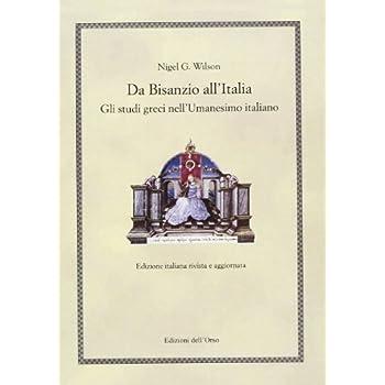 Da Bisanzio All'italia. Gli Studi Greci Nell'umanesimo Italiano