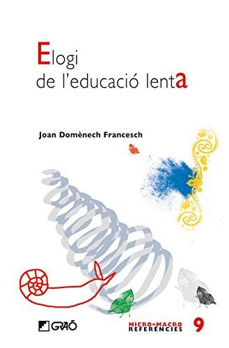 Elogi De L`Educació Lenta (MICRO-MACRO REFERENCIES) por Joan Domènech Francesch