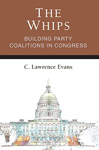 The Whips: Building Party Coalitions in Congress (Legislative Politics And Policy Making) (English Edition) - Legislative Building