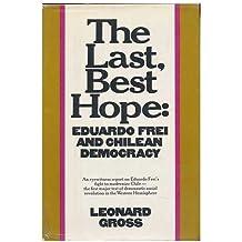 The Last, Best Hope: Eduardo Frei & Chilean Democracy