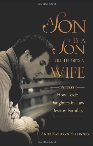 A Son Is a Son Till He Gets a Wife: How Toxic Daughters-in-Law Destroy Families by Killinger, Anne Kathryn (2012) Paperback