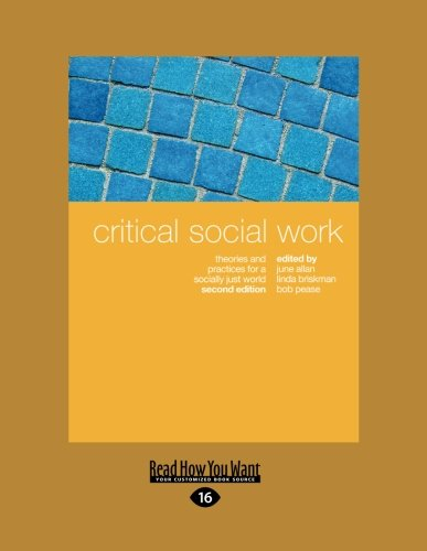 Critical Social Work: Theories and Practices for a Socially Just World Second Edition