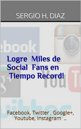 logre-miles-de-social-fans-en-tiempo-record-facebook-twitter-google-youtube-instagram-spanish-editio