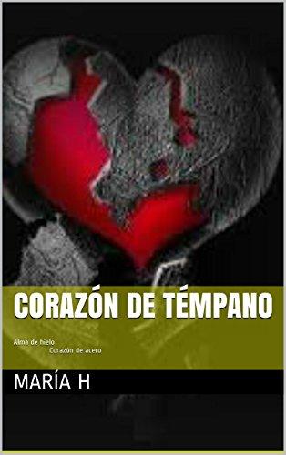 Corazón de témpano: Alma de hielo Corazón de acero por María H