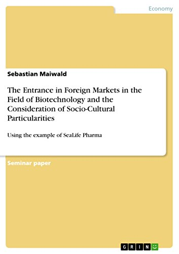 The Entrance in Foreign Markets in the  Field of Biotechnology and the Consideration of Socio-Cultural Particularities: Using the example of SeaLife Pharma (English Edition)