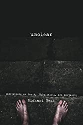 Unclean: Meditations on Purity, Hospitality, and Mortality by Richard Beck (2011-03-04)