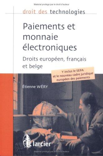 PAIEMENTS ET MONNAIE ELECTRONIQUES: DROITS EUROPEEN, FRANCAIS ET BELGE par Etienne Wéry