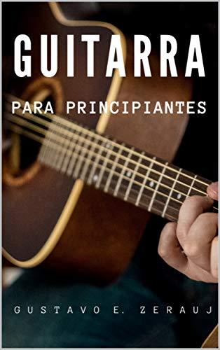 GUITARRA: PARA PRINCIPIANTES eBook: E. ZERAUJ, GUSTAVO: Amazon.es ...