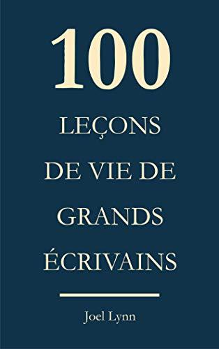 Couverture du livre 100 Leçons de vie de grands écrivains