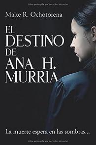 El Destino de Ana H. Murria par  Maite R. Ochotorena