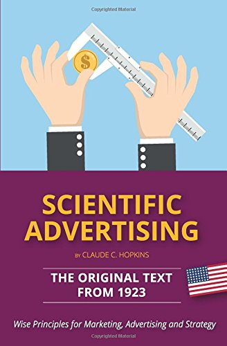 Scientific Advertising – The Original Text from 1923: Wise Principles for Marketing, Advertising and Strategy por Claude C. Hopkins