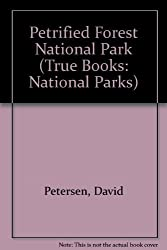 Petrified Forest National Park (True Books: National Parks) by David Petersen (2006-06-01)