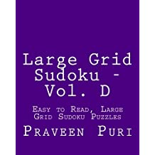 Large Grid Sudoku - Vol. D: Easy to Read, Large Grid Sudoku Puzzles