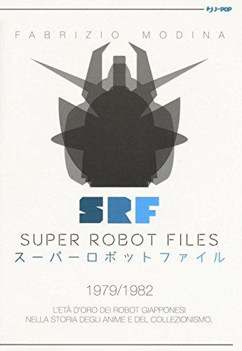 Super Robot Files 1979-1982. L\'età d\'oro dei robot giapponesi nella storia degli anime e del collezionismo