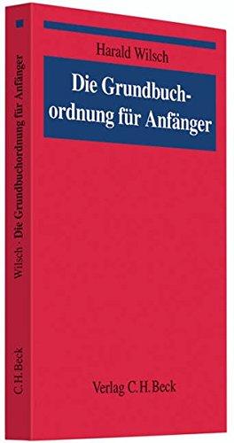 Die Grundbuchordnung für Anfänger: Eine Einführung in das Grundbuchrecht