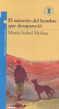EL MISTERIO DEL HOMBRE QUE DESAPARECIO par  Maria Isabel Molina