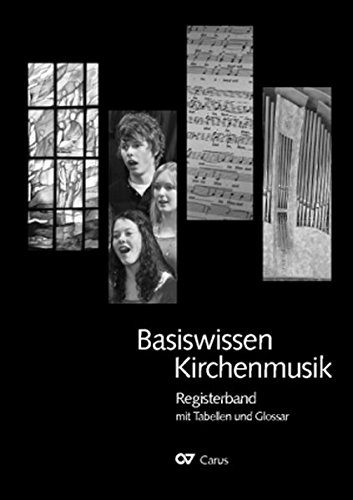 Basiswissen Kirchenmusik: Registerband mit Zeittafeln und Tabellen zur Kirchenmusik