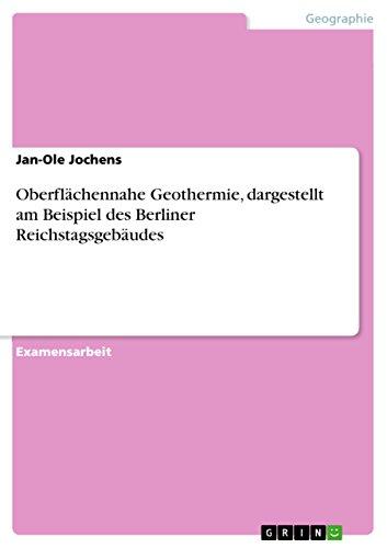 Oberflächennahe Geothermie, dargestellt am Beispiel des Berliner Reichstagsgebäudes -