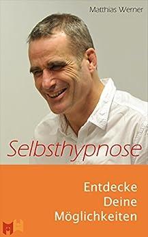 Selbsthypnose: Entdecke Deine Möglichkeiten (German Edition) by [Werner, Matthias]