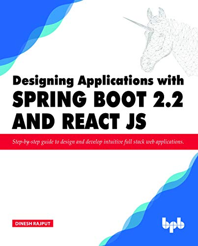 Designing Applications with Spring Boot 2.2 and React JS: Step-by-step guide to design and develop intuitive full stack web applications (English Edition) -