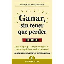 Ganar, sin tener que perder (Gestión del conocimiento) (Spanish Edition)