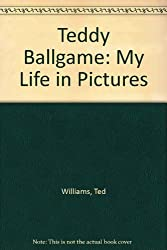 Teddy Ballgame: My Life in Pictures