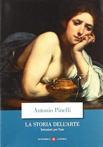 La storia dell'arte. Istruzioni per l'uso. Ediz. illustrata di Antonio Pinelli