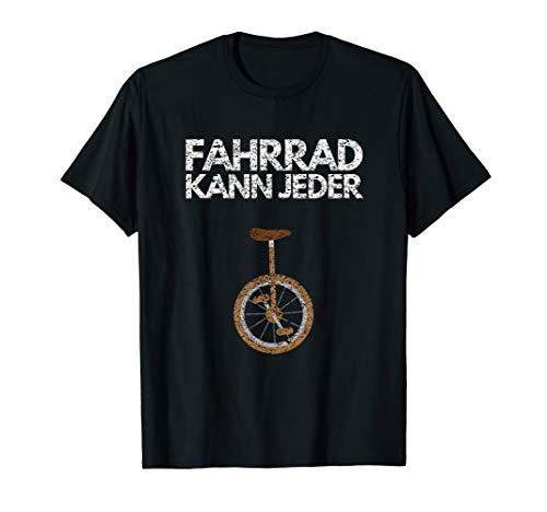 Einrad | Fahrrad Kann Jeder | Unicycle T-Shirt Geschenkidee