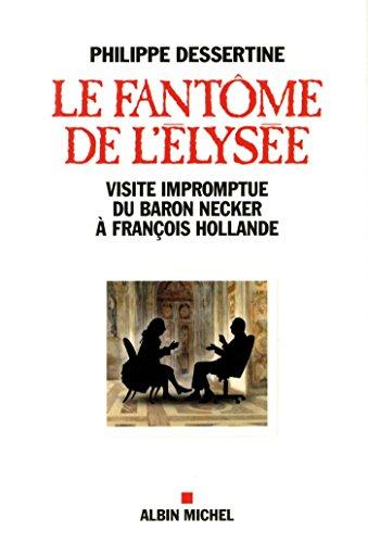 LE FANTOME DE L'ELYSEE - La visite impromptue du baron Necker à François Hollande