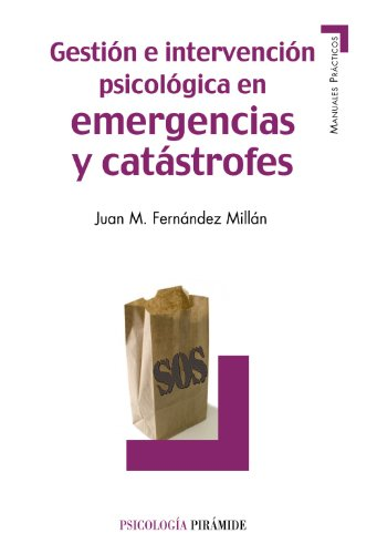 Gestión e intervención psicológica en emergencias y catástrofes / Management and psychological intervention in emergencies and disasters por Juan M. Fernández Millán