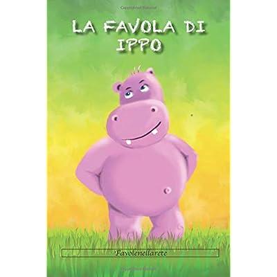 La Favola Di Ippo (Ediz. Illustrata): Favole Per Bambini Illustrata