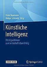 Mit Algorithmen zum wirtschaftlichen ErfolgBroschiertes BuchDieses Buch soll dabei helfen, die neuen Technologien und Anwendungspotenziale der künstlichen Intelligenz besser zu verstehen und einzuordnen. Neben einer ausführlichen und verständlichen V...