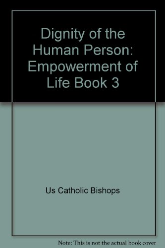 Dignity of the Human Person: Empowerment of Life Book 3 por Us Catholic Bishops
