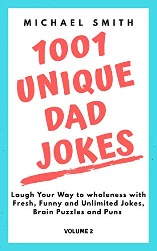 1001 Unique Dad Jokes: Laugh Your Way to Wholeness with Fresh, Funny and Unlimited Jokes, Brain Puzzles and Puns (Volume Book 2) (English Edition)
