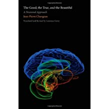 The Good, the True, and the Beautiful: A Neuronal Approach (Editions Odile Jacob Book) (An Editions Odile Jacob Book) by Jean-pierre Changeux (2012-05-04)