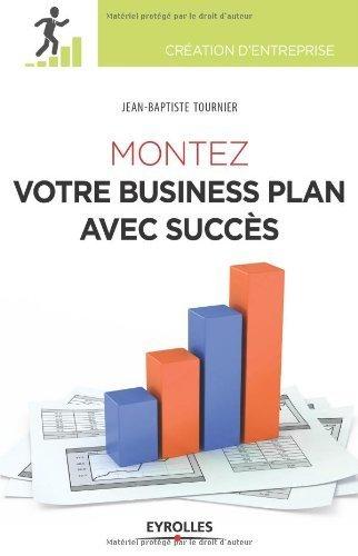 Montez votre business plan avec succs de Jean-Baptiste Tournier (31 janvier 2013) Broch
