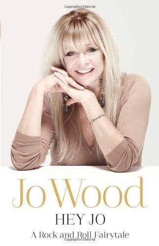 Hey Jo: A Rock and Roll Fairytale by Jo Wood (2013-02-28)