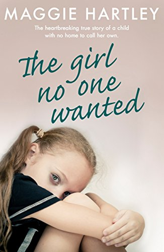 The Girl No One Wanted: The heartbreaking true story of a child with no home to call her own (A Maggie Hartley Foster Carer Story) (English Edition) por Maggie Hartley