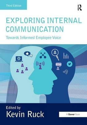 [(Exploring Internal Communication : Towards Informed Employee Voice)] [Edited by Kevin Ruck] published on (March, 2015)
