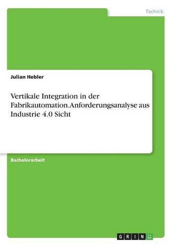 Vertikale Integration in der Fabrikautomation. Anforderungsanalyse aus Industrie 4.0 Sicht