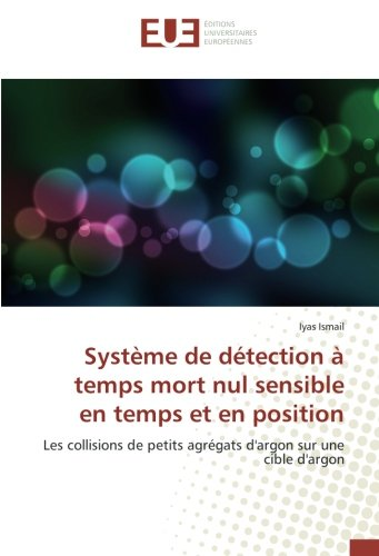 Système de détection à temps mort nul sensible en temps et en position: Les collisions de petits agrégats d'argon sur une cible d'argon par Iyas Ismail