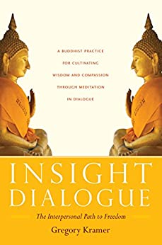 Insight Dialogue: The Interpersonal Path to Freedom by [Kramer, Gregory]