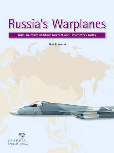 Russia's Warplanes, Volume 1: Russia-Made Military Aircraft and Helicopters Today por Piotr Butowski