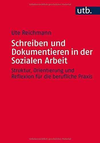 Schreiben und Dokumentieren in der Sozialen Arbeit: Struktur, Orientierung und Reflexion für die berufliche Praxis