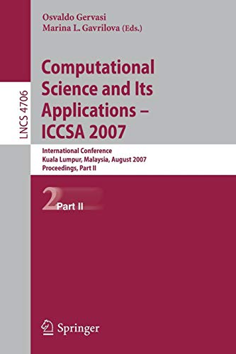 Computational Science and Its Applications - ICCSA 2007: International Conference, Kuala Lumpur, Malaysia, August 26-29, 2007.     Proceedings, Part II (Lecture Notes in Computer Science, Band 4706)