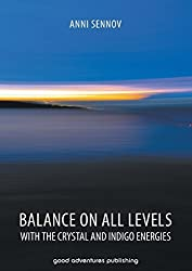 Balance on All Levels with the Crystal and Indigo Energies by Anni Sennov(2014-03-19)