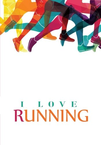 I Love Running Notebook (7 x 10 Inches): A Classic Ruled/Lined Notebook/Journal/Composition Book To Write In For Runners and Marathoners (Cute Fitness ... Aunt and Other Women and Teen Girls))